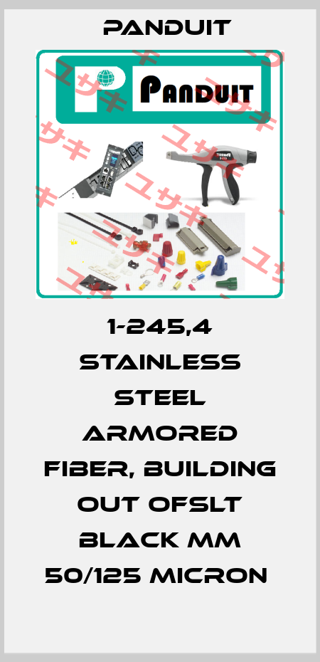 Panduit-1-245,4 STAINLESS STEEL ARMORED FIBER, BUILDING OUT OFSLT BLACK MM 50/125 MICRON  price
