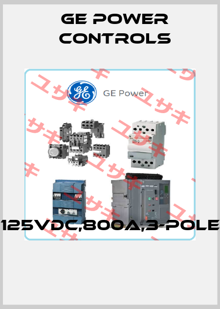 GE Power Controls-125VDC,800A,3-POLE  price