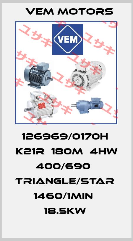Vem Motors-126969/0170H  K21R  180M  4HW  400/690   TRIANGLE/STAR   1460/1MIN   18.5KW  price